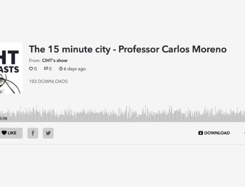 "Podcast CIHT 1ère partie (UK) – ""The 15 minute city – Professor Carlos Moreno"" – 30 juillet 2020"