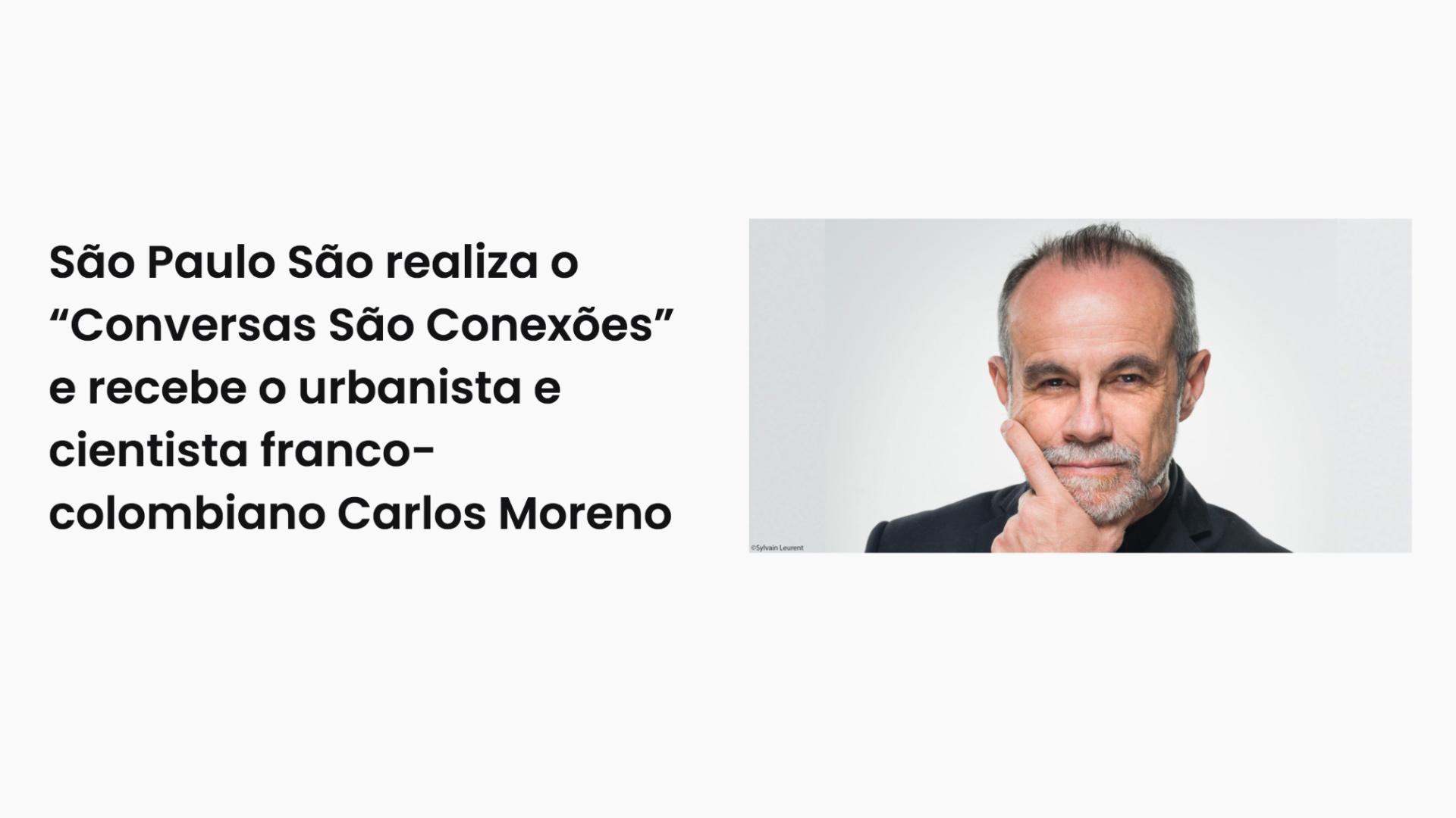 """Denise Cursino (Brésil) – São Paulo São realiza o """"Conversas São Conexões"""" e recebe o urbanista e cientista franco-colombiano Carlos Moreno – 26/01/2021"""
