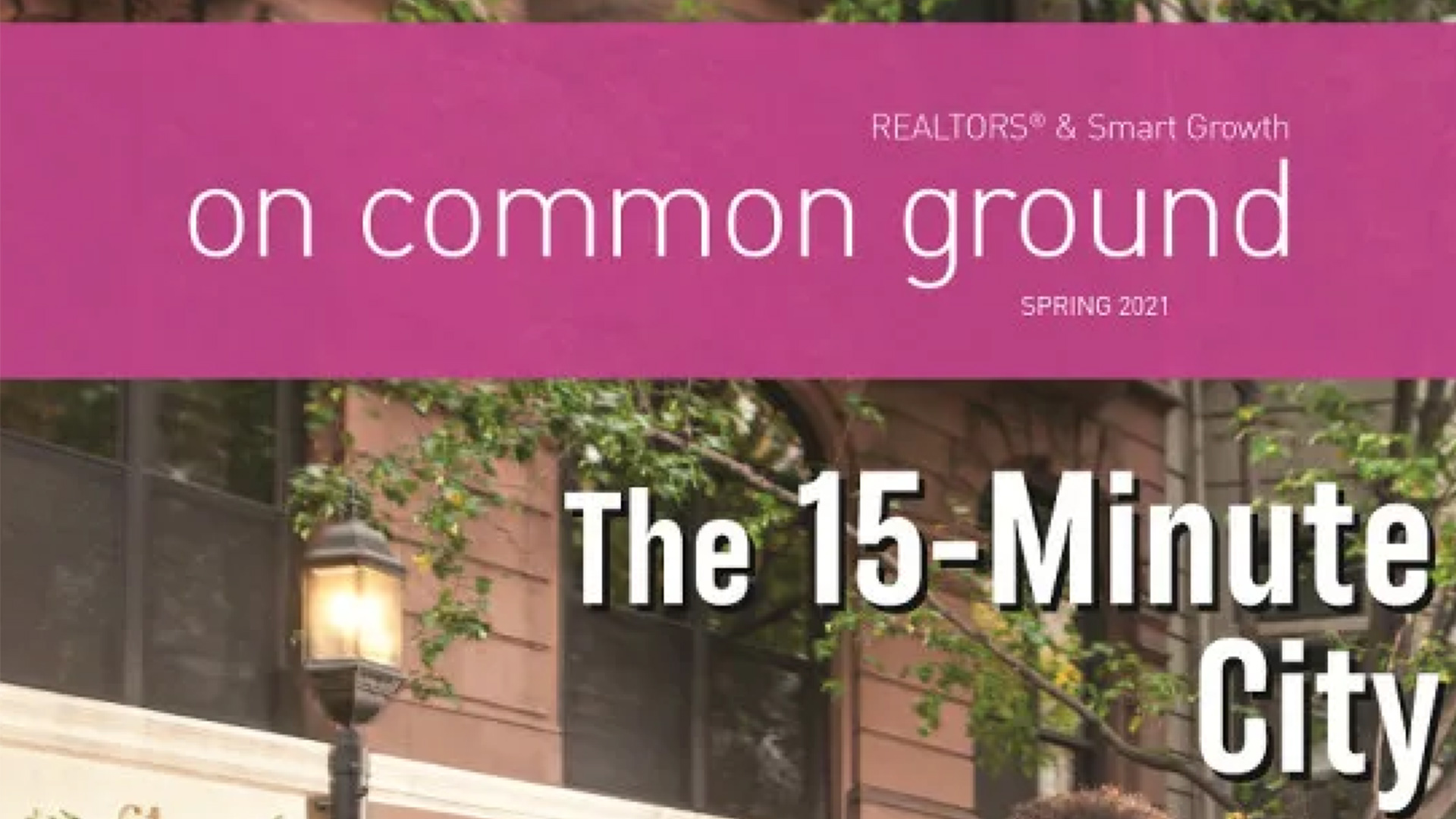 National Association of Realtors –  On Common Ground : The 15-Minute City – Spring 2021